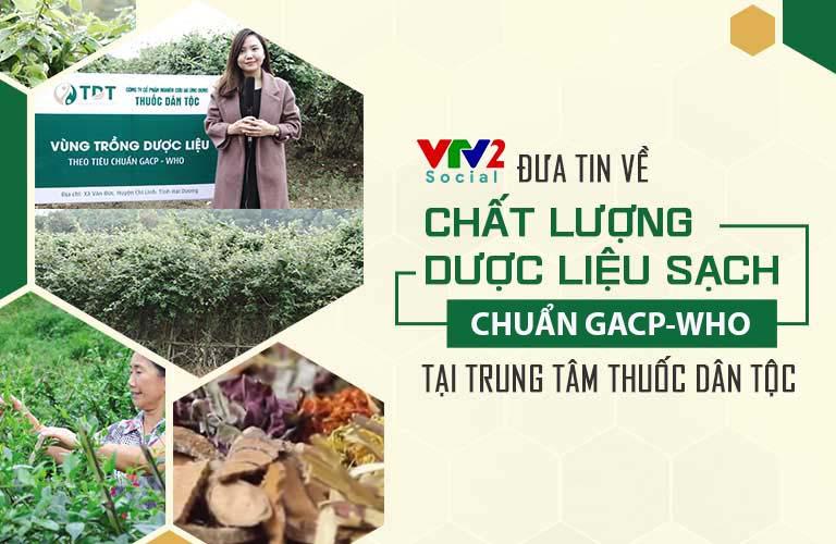 VTV2 đưa tin Trung tâm Thuốc dân tộc chủ động dược liệu sạch