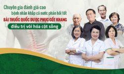Lắng nghe chuyên gia và người bệnh đánh giá bài thuốc Quốc dược Phục cốt khang điều trị vôi hóa cột sống